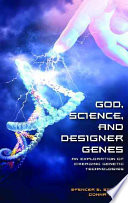 God, science, and designer genes  : an exploration of emerging genetic technologies
