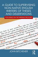 A Guide to Supervising Non native English Writers of Theses and Dissertations