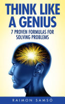 Think Like A Genius: Seven Steps Towards Finding Brilliant Solutions To Common Problems