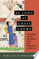 link to As long as grass grows : the indigenous fight for environmental justice, from colonization to Standing Rock in the TCC library catalog