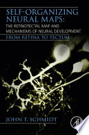 Self organizing Neural Maps  The Retinotectal Map and Mechanisms of Neural Development Book