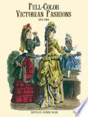 Full-color Victorian Fashions, 1870-1893