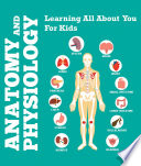 Anatomy And Physiology Learning All About You For Kids PDF