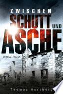 Zwischen Schutt und Asche  : Kriminalroman