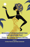 Reading Speaking Writing the Mother Text  Essays on Caribbean Women s Writing