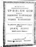 Mamusse Wunneetupanatamwe Up-Biblum God Naneeswe Nukkone Testament Kah Wonk Wusku Testament (Vetus Et Novum Testamentum, Per John Eliot)
