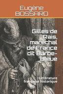 Gilles de Rais  Mar  chal de France Dit Barbe Bleue  Litt  rature Fran  aise Historique