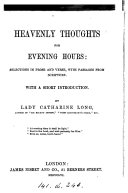 Heavenly thoughts for evening hours: selections, with a short intr., by lady C. Long