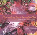 link to Pigments of your imagination : creating with alcohol inks in the TCC library catalog