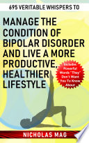 695 Veritable Whispers To Manage The Condition Of Bipolar Disorder And Live A More Productive Healthier Lifestyle