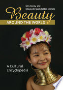 """Beauty around the World: A Cultural Encyclopedia"" by Erin Kenny, Elizabeth Gackstetter Nichols Ph.D."