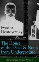 The House of the Dead & Notes from Underground: Autobiographical Novels of Fyodor Dostoyevsky Pdf/ePub eBook