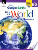 Using Google Earthtm Bring The World Into Your Classroom Levels 6 8