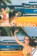 On Holiday, A History of Vacationing by Orvar Löfgren PDF