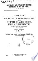 Negotiation and Award of Research Contracts by the Air Force, a Case Study, Hearings Before the Subcommittee for Special Investigations of ... , 88-1 Under the Authority of H. Res. 84, Hearings Held August 21 ... December 2, 1963