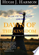 The Dusk Of Mankind And The Dawn Of The Kingdom