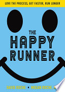 link to The happy runner : love the process, get faster, run longer in the TCC library catalog