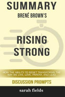 Summary Bren Brown S Rising Strong How The Ability To Reset Transforms The Way We Live Love Parent And Lead PDF