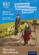 Industry, Invention and Empire: Britain 1745-1901 Teacher Handbook