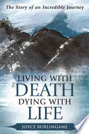 Living with Death, Dying with Life  : The Story of an Incredible Journey
