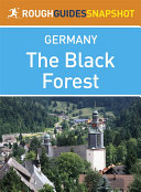 The Black Forest Rough Guides Snapshot Germany  includes Baden Baden  Bad Wildbad  Freudenstadt  The Kinzig and Gutach valleys  Schiltach  Triberg  Freiburg  Todtnau  Titisee  Feldberg  Schluchsee  St Blasien  Todtmoos  Badenweiler