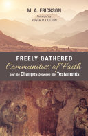 Freely Gathered Communities of Faith and the Changes between the Testaments
