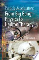 Particle Accelerators  From Big Bang Physics to Hadron Therapy Book