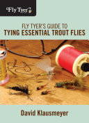 Fly Tyer s Guide to Tying Essential Trout Flies