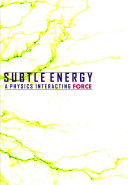 SUBTLE ENERGY  A Physics Interacting Force