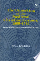The Unmaking of the Medieval Christian Cosmos, 1500-1760