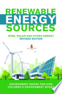 Renewable Energy Sources Wind Solar And Hydro Energy Revised Edition Environment Books For Kids Children S Environment Books Book PDF
