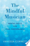 link to The mindful musician : mental skills for peak performance in the TCC library catalog