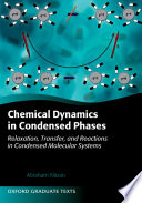 Chemical Dynamics in Condensed Phases : Relaxation, Transfer and Reactions in Condensed Molecular Systems