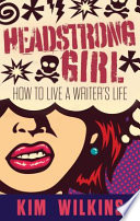 Headstrong Girl: How To Live A Writer's Life