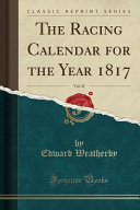 The Racing Calendar For The Year 1817 Vol 45 Classic Reprint