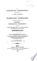 A preliminary Dissertation illustrative of a new system of pulmonary pathology, supported by a series of conclusive physiological experiments, etc