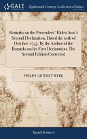Remarks On The Pretenders Eldest Son S Second Declaration Dated The 10th Of October 1745 By The Author Of The Remarks On His First Declaration The Second Edition Corrected