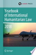 Yearbook of International Humanitarian Law, Volume 21 (2018)