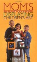 Mom s Little Book of Displaying Children s Art