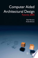 Computer Aided Architectural Design Futures 2005