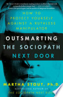 Outsmarting the sociopath next door : how to protect yourself against a ruthless manipulator