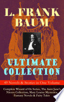 L  FRANK BAUM Ultimate Collection   49 Novels   Stories in One Volume  Complete Wizard of Oz Series  The Aunt Jane s Nieces Collection  Mary Louise Mysteries  Fantasy Novels   Fairy Tales