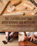 The Leather Crafting Wood Burning and Whittling Starter Handbook