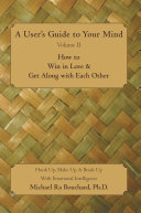 A User'S Guide to Your Mind Volume Ii How to Win in Love & Get Along with Each Other