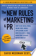 """""""The New Rules of Marketing & PR: How to Use Social Media, Online Video, Mobile Applications, Blogs, News Releases, and Viral Marketing to Reach Buyers Directly"""" by David Meerman Scott"""