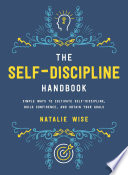 """""""The Self-Discipline Handbook: Simple Ways to Cultivate Self-Discipline, Build Confidence, and Obtain Your Goals"""" by Natalie Wise"""