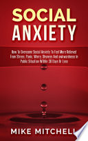 Social Anxiety How To Overcome Social Anxiety To Feel More Relieved From Stress  Panic  Worry  Shyness And awkwardness In Public Situation WithIn 30 Days Or Less