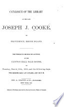 Catalogue of the Library of the Late Joseph J. Cooke, of Providence, Rhode Island ... The Whole to be Sold by Auction ...