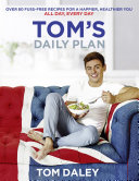 Tom's Daily Plan: Over 80 fuss-free recipes for a happier, healthier you. All day, every day. Pdf/ePub eBook