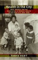 Health in the City: Race, Poverty, and the Negotiation of Women's ...